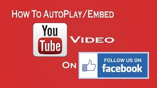 How To Autoplay (Embed) YouTube Video On Facebook To Get More Views