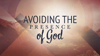 Avoiding the Presence of God