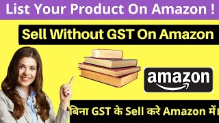 List Products On Amazon Without GST  and Sell Books on Amazon.