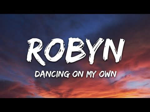 """Robyn - Dancing On My Own (Lyrics) """"I'm in the corner watching you kiss her"""""""