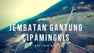 FPV Trip #22 - Jembatan Gantung Cipamingkis