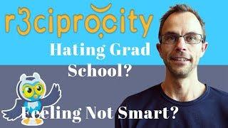 Hating Grad School: Feeling Not Smart Enough For Grad School ( PhD Advice & Tips )