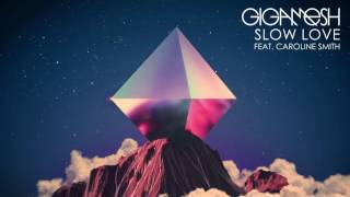 Gigamesh   Slow Love (ft.  Caroline Smith)