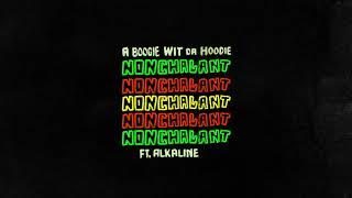 A Boogie Wit Da Hoodie - Nonchalant (feat. Alkaline) [Official Audio]