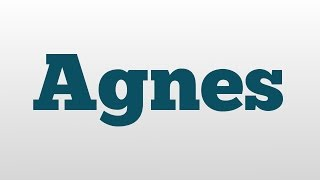Agnes meaning and pronunciation