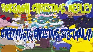 """Pokemon Christmas Medley"" CREEPYPASTA CHRISTMAS SPECTACULAR"