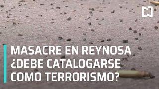 AMLO pide no se clasifique como terrorismo las balaceras en Reynosa - En Punto