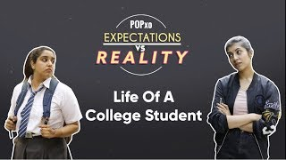 POPxo Expectations Vs Reality: Life Of A College Student - POPxo