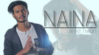 Naina | Ankit Tiwari | Shaurya Kamal - Cover