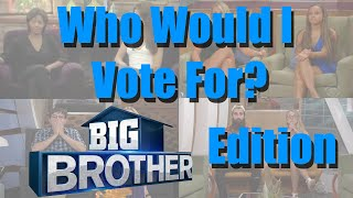 Big Brother (US) - Who Would I Vote For?