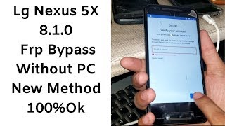 Lg Nexus 5X 8.1.0 Frp Bypass Without PC New Method 100%Ok