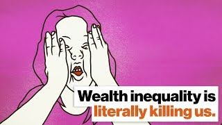 Wealth inequality is literally killing us. The economy should work for everyone. | Alissa Quart