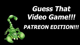 Guess That Video Game - Patreon Edition