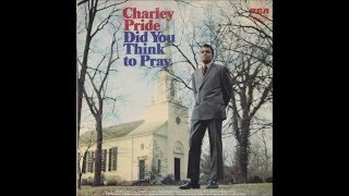 Charley Pride - Did You Think To Pray