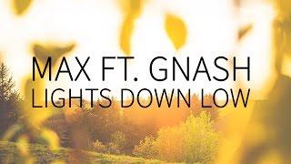 MAX feat. Gnash | Lights Down Low  [Lyrics]