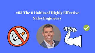 #95 The 6 Habits of Highly Effective Sales Engineers