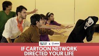 FilterCopy | If Cartoon Network Directed Your Life | Ft. Akash Deep Arora