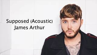 Supposed (Acoustic) - James Arthur {Lyrics}