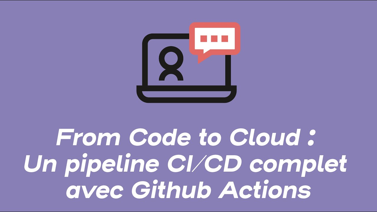 From Code to Cloud : Un pipeline CI/CD complet avec Github Actions | Webinars