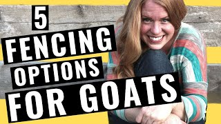 5 FENCING OPTIONS FOR GOATS