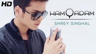 """Lover boy Shrey Singhal """"Hamqadam"""" Official Full HD Video"""