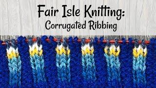 Fair Isle Knitting: Corrugated Ribbing