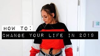 How To REALLY Change Your Life In 2019 | 5 LIFE CHANGING HABITS