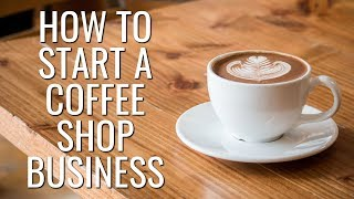 How to Start a Coffee Shop Business - Startup Business Ideas