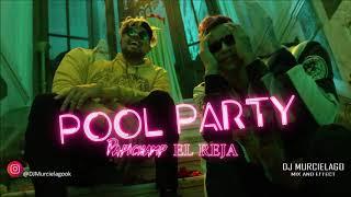 POOL PARTY (El Reja Ft Papichamp) DJMurcielago [MixAndEffect]