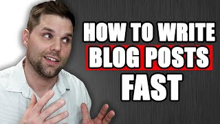 How to Write Blog Posts Fast (2000+ Words Under 15 Minutes)