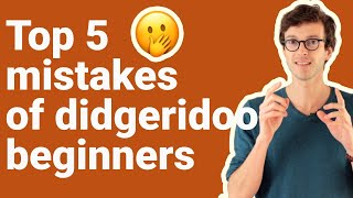 Didgeridoo lesson 9   The 5 biggest mistakes when you start playing didgeridoo