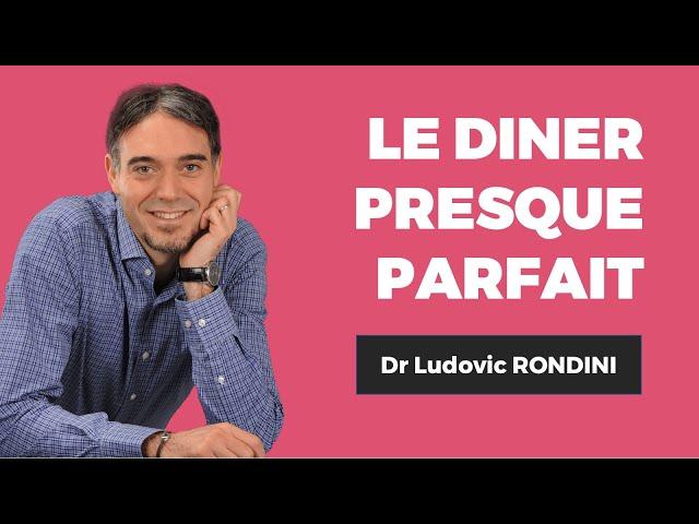 Dr. Ludovic RONDINILe diner presque parfait