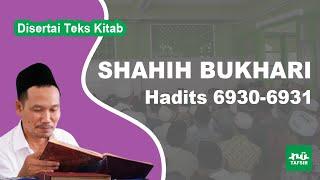 Kitab Shahih Bukhari # Hadits 6930-6931 # KH. Ahmad Bahauddin Nursalim