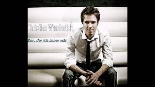Christian Wunderlich - Der, der ich lieber wär