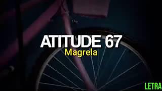 MAGRELA  ATITUDE 67 (LETRA)