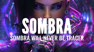 SOMBRA WILL NEVER Be Tracer... Overwatch