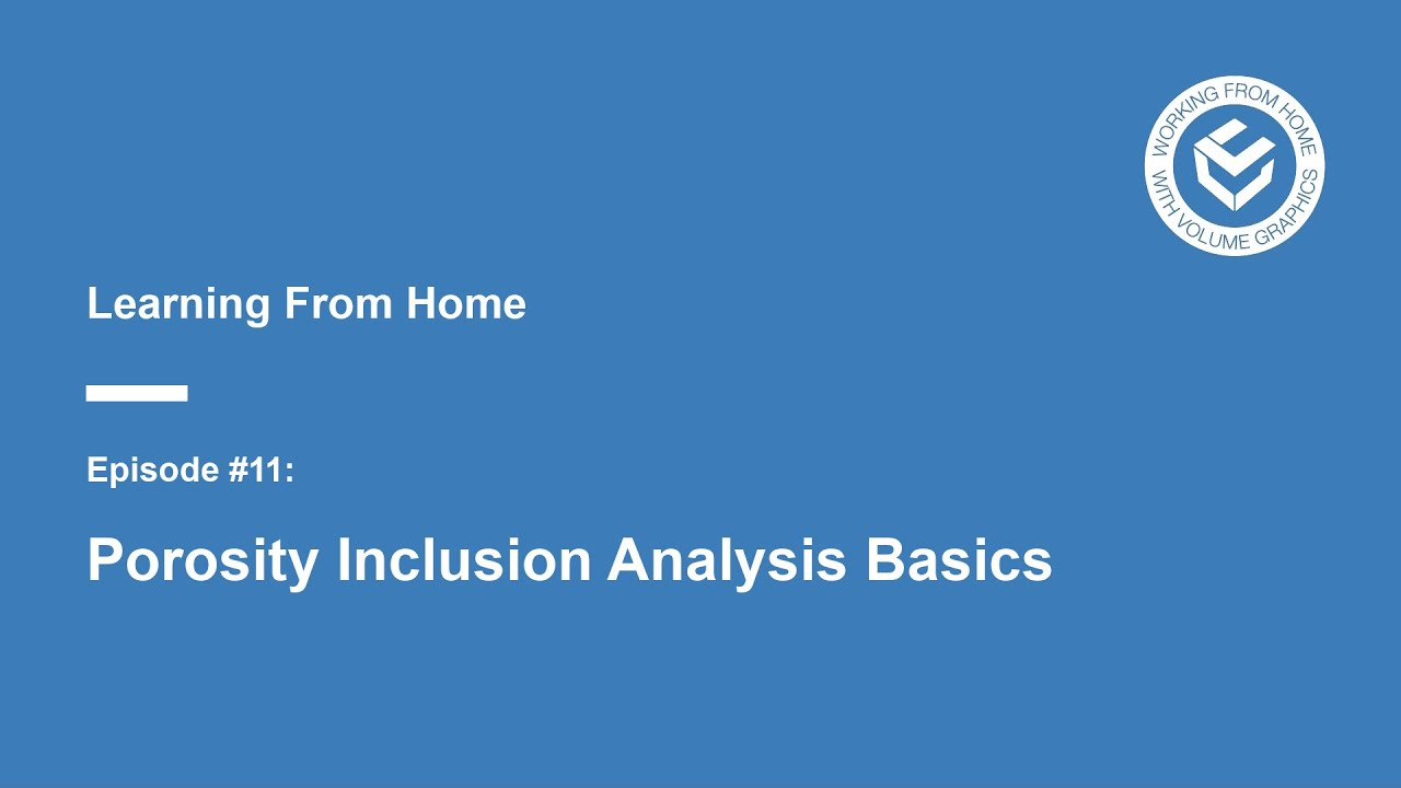 Learning from Home - Episode 11: Porosity Inclusion Analysis Basics
