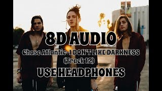 (8D AUDIO!!!)Chase Atlantic I DON'T LIKE DARKNESS(Track 12)(USE HEADPHONES!!!)