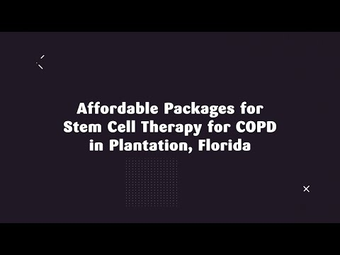 Affordable Packages for Stem Cell Therapy for COPD in Plantation, Florida