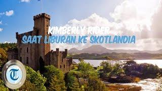 Liburan Artis - Inilah Tempat-tempat yang di Kunjungi Kimberly Rider saat ke Skotlandia