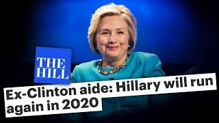 Former Clinton Aide is REALLY Confident Hillary Will Run Again in 2020