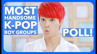 [POLL] Vote for The Most Handsome K-Pop Boy Groups - 2017 [POLL IS CLOSED]