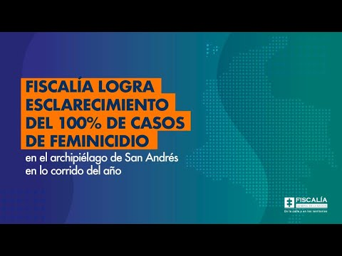 Fiscal Francisco Barbosa: Esclarecimiento del 100% de casos de feminicidio en San Andrés