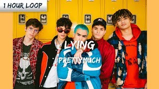 PRETTYMUCH   Lying (1 HOUR LOOP)