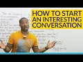 How to start a conversation: 5 things to say after