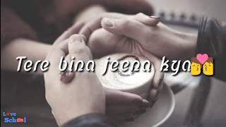 WhatsApp Status Video || Tere Bina Jeena Kya || Lyrics