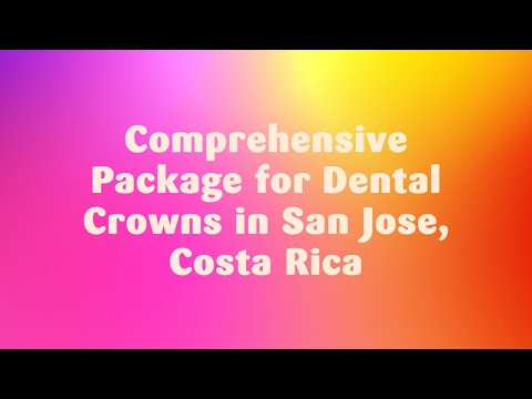 Comprehensive Package for Dental Crowns in San Jose, Costa Rica