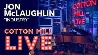 """Industry"" – Jon McLaughlin – Cotton Mill Live"