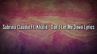 Sabrina Claudio Ft. Khalid   Don't Let Me Down (Lyrics Video)
