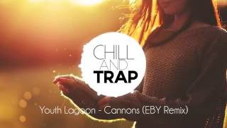 Youth Lagoon - Cannons (EBY Remix)